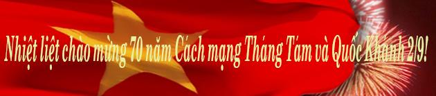 Nhiệt liệt chào mừng 70 năm Cách mạng Tháng Tám và Quốc Khánh 2/9!