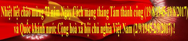 Nhiệt liệt chào mừng 72 năm Ngày Cách mạng tháng Tám thành công (19/8/1945-19/8/2017) và Quốc khánh nước Cộng hoà xã hội chủ nghĩa Việt Nam (2/9/1945-2/9/2017) !
