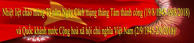 Nhiệt liệt chào mừng 73 năm Ngày Cách mạng tháng Tám thành công (19/8/1945-19/8/2018) và Quốc khánh nước Cộng hoà xã hội chủ nghĩa Việt Nam (2/9/1945-2/9/2018)!