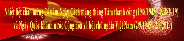 Nhiệt liệt chào mừng 74 năm Ngày Cách mạng tháng Tám thành công (19/8/1945 - 19/8/2019) và Ngày Quốc khánh nước Cộng hoà xã hội chủ nghĩa Việt Nam (2/9/1945 - 2/9/2019)!